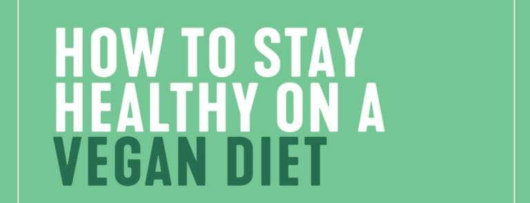 How to stay healthy on a vegan diet